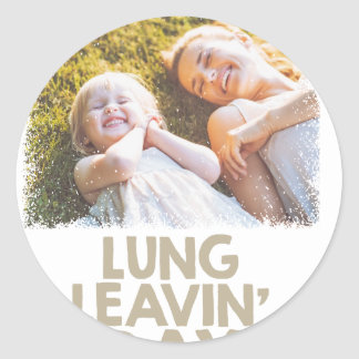 2nd February - Lung Leavin' Day - Appreciation Day Round Sticker