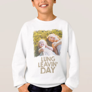 2nd February - Lung Leavin' Day - Appreciation Day Sweatshirt