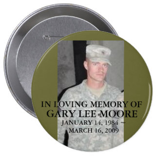 30842406, IN LOVING MEMORY OF, GARY LEE MOORE, ... 4 INCH ROUND BUTTON