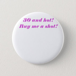 30 and Hot Buy Me a Shot 2 Inch Round Button