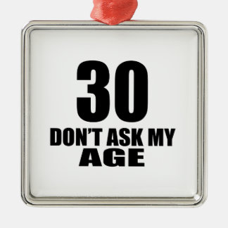 30 Do Not Ask My Age Birthday Designs Metal Ornament