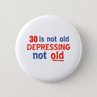 30 is depressing not old birthday designs 2 inch round button