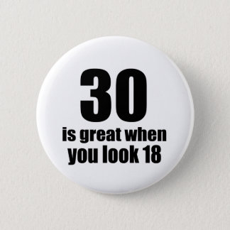 30 Is Great When You Look Birthday 2 Inch Round Button