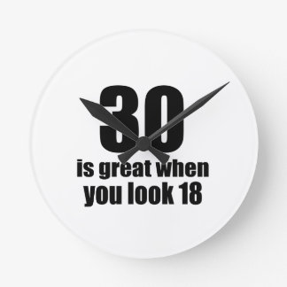 30 Is Great When You Look Birthday Round Clock