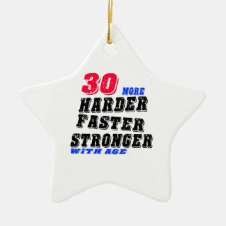 30 More Harder Faster Stronger With Age Ceramic Ornament