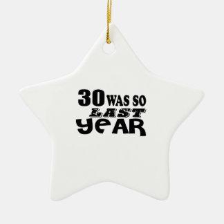 30 So Was So Last Year Birthday Designs Ceramic Ornament