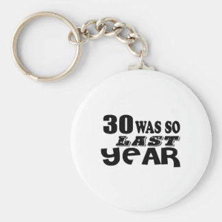 30 So Was So Last Year Birthday Designs Keychain