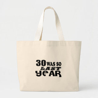 30 So Was So Last Year Birthday Designs Large Tote Bag