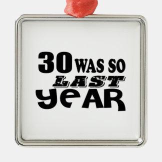 30 So Was So Last Year Birthday Designs Metal Ornament