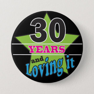 30 Years and Loving It - 30th Birthday 3 Inch Round Button
