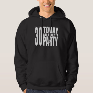 30th Birthday Parties : 30 Today & Ready to Party Hoodie