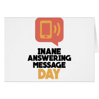 30th January - Inane Answering Message Day Card