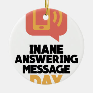 30th January - Inane Answering Message Day Ceramic Ornament
