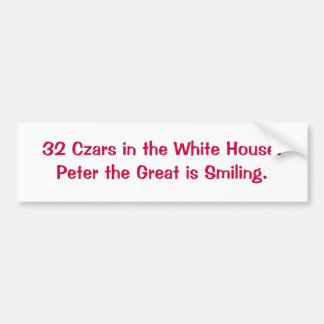 32 Czars in the White House.Peter the Great is ... Bumper Sticker