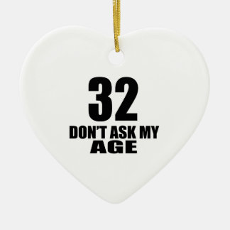 32 Do Not Ask My Age Birthday Designs Ceramic Ornament