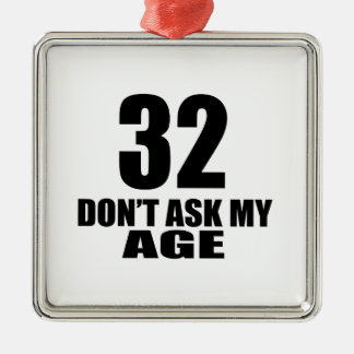32 Do Not Ask My Age Birthday Designs Metal Ornament