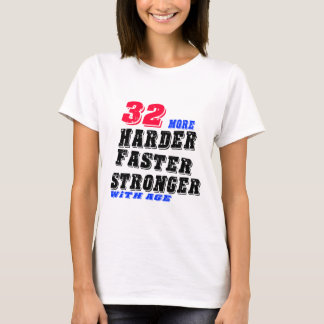 32 More Harder Faster Stronger With Age T-Shirt