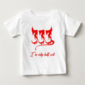 333 Only Half Evil Baby T-Shirt
