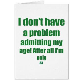 33 Admit my age Card