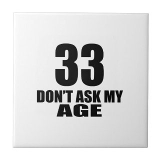 33 Do Not Ask My Age Birthday Designs Tile
