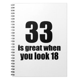 33 Is Great When You Look Birthday Notebook