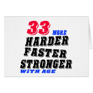 33 More Harder Faster Stronger With Age Card