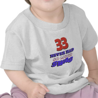 33 never had so much swag shirt