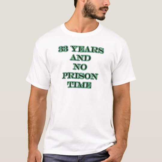 33 No prison time T-Shirt