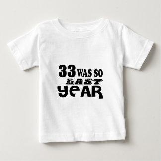33 So Was So Last Year Birthday Designs Baby T-Shirt