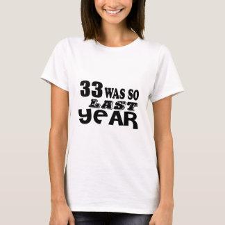 33 So Was So Last Year Birthday Designs T-Shirt