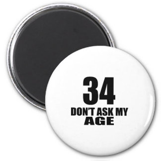 34 Do Not Ask My Age Birthday Designs Magnet