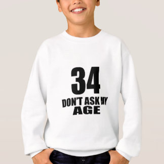 34 Do Not Ask My Age Birthday Designs Sweatshirt