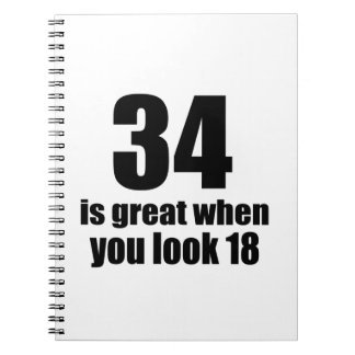 34 Is Great When You Look Birthday Notebook