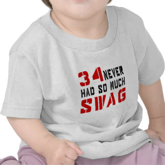 34 Never Had So Much Swag Tshirt