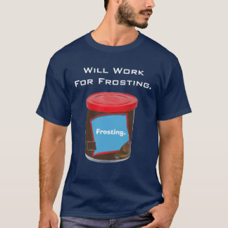34, Will Work For Frosting., Frosting. T-Shirt