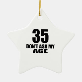 35 Do Not Ask My Age Birthday Designs Ceramic Ornament