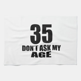 35 Do Not Ask My Age Birthday Designs Kitchen Towel