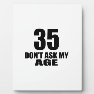35 Do Not Ask My Age Birthday Designs Plaque