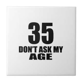 35 Do Not Ask My Age Birthday Designs Tile