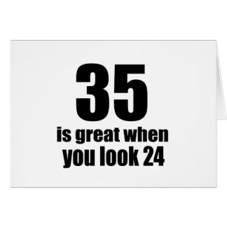 35 Is Great When You Look Birthday Card