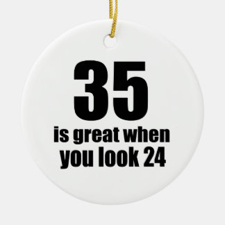 35 Is Great When You Look Birthday Ceramic Ornament