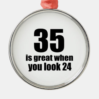 35 Is Great When You Look Birthday Metal Ornament