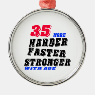 35 More Harder Faster Stronger With Age Metal Ornament