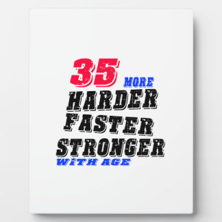 35 More Harder Faster Stronger With Age Plaque