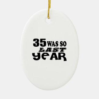 35 So Was So Last Year Birthday Designs Ceramic Ornament