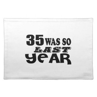 35 So Was So Last Year Birthday Designs Placemat
