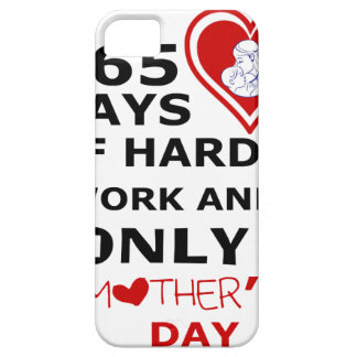 365 Days Of hard Work And Only 1 Mothers Day iPhone 5 Cover