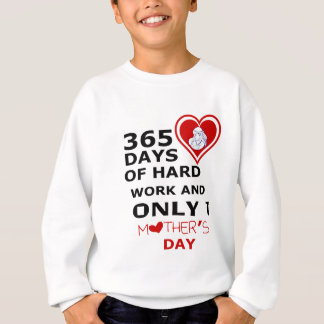 365 Days Of hard Work And Only 1 Mothers Day Sweatshirt