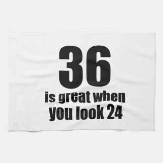 36 Is Great When You Look Birthday Kitchen Towel