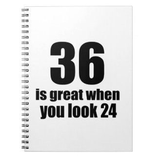 36 Is Great When You Look Birthday Spiral Notebook